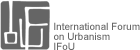 International Forum on Urbanism, IFoU, (open link in a new window)